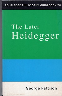 George Pattison - Routledge Philosophy Guidebook to the Later Heidegger (Routledge Philosophy GuideBooks)